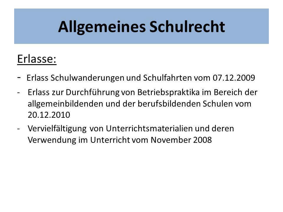 Allgemeines Schulrecht Erlasse: - Erlass Schulwanderungen und Schulfahrten vom 07.12.2009 -Erlass zur Durchführung von Betriebspraktika im Bereich der
