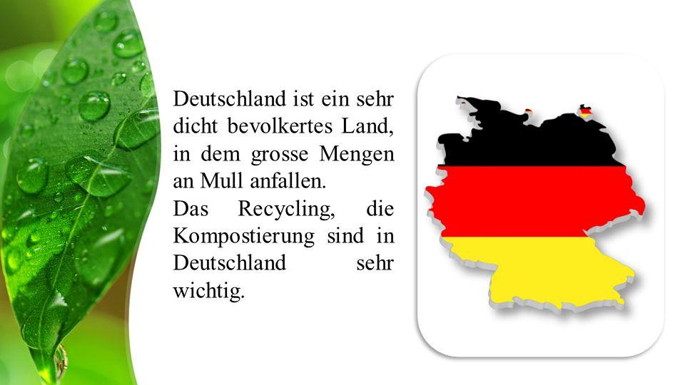 Deutschland ist ein sehr dicht bevolkertes Land, in dem grosse Mengen an Mull anfallen.