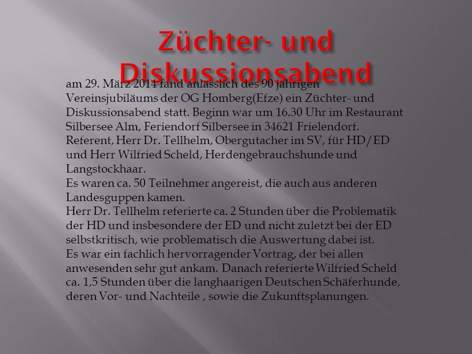 am 29. März 2014 fand anlässlich des 90 jährigen Vereinsjubiläums der OG Homberg(Efze) ein Züchter- und Diskussionsabend statt. Beginn war um 16.30 Uh