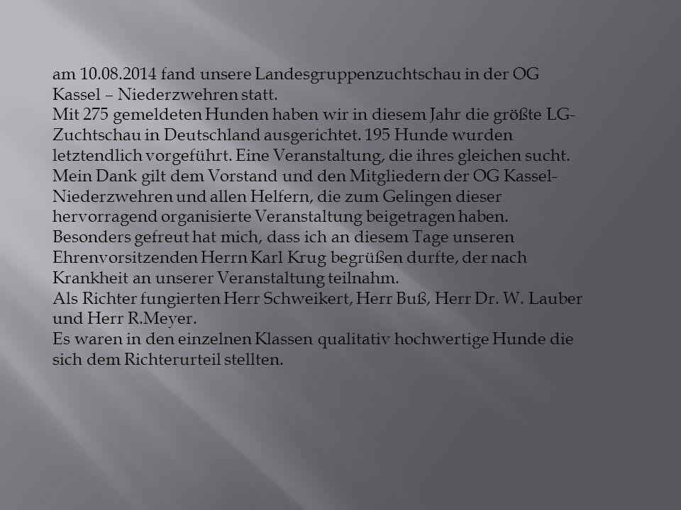 am 10.08.2014 fand unsere Landesgruppenzuchtschau in der OG Kassel – Niederzwehren statt. Mit 275 gemeldeten Hunden haben wir in diesem Jahr die größt