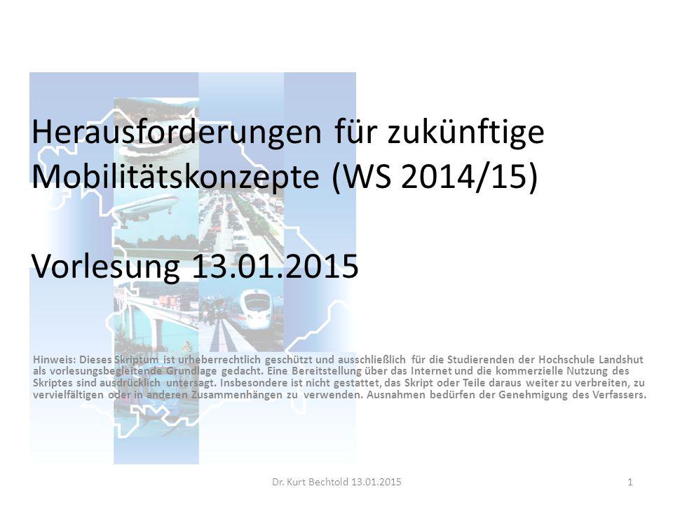 Herausforderungen für zukünftige Mobilitätskonzepte (WS 2014/15) Vorlesung 13.01.2015 Hinweis: Dieses Skriptum ist urheberrechtlich geschützt und ausschließlich für die Studierenden der Hochschule Landshut als vorlesungsbegleitende Grundlage gedacht.