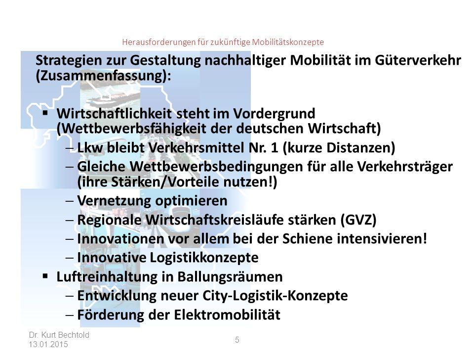 Herausforderungen für zukünftige Mobilitätskonzepte Strategien zur Gestaltung nachhaltiger Mobilität im Güterverkehr (Zusammenfassung):  Wirtschaftlichkeit steht im Vordergrund (Wettbewerbsfähigkeit der deutschen Wirtschaft)  Lkw bleibt Verkehrsmittel Nr.