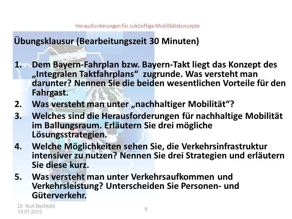 Herausforderungen für zukünftige Mobilitätskonzepte Übungsklausur (Bearbeitungszeit 30 Minuten) 1.Dem Bayern-Fahrplan bzw. Bayern-Takt liegt das Konze