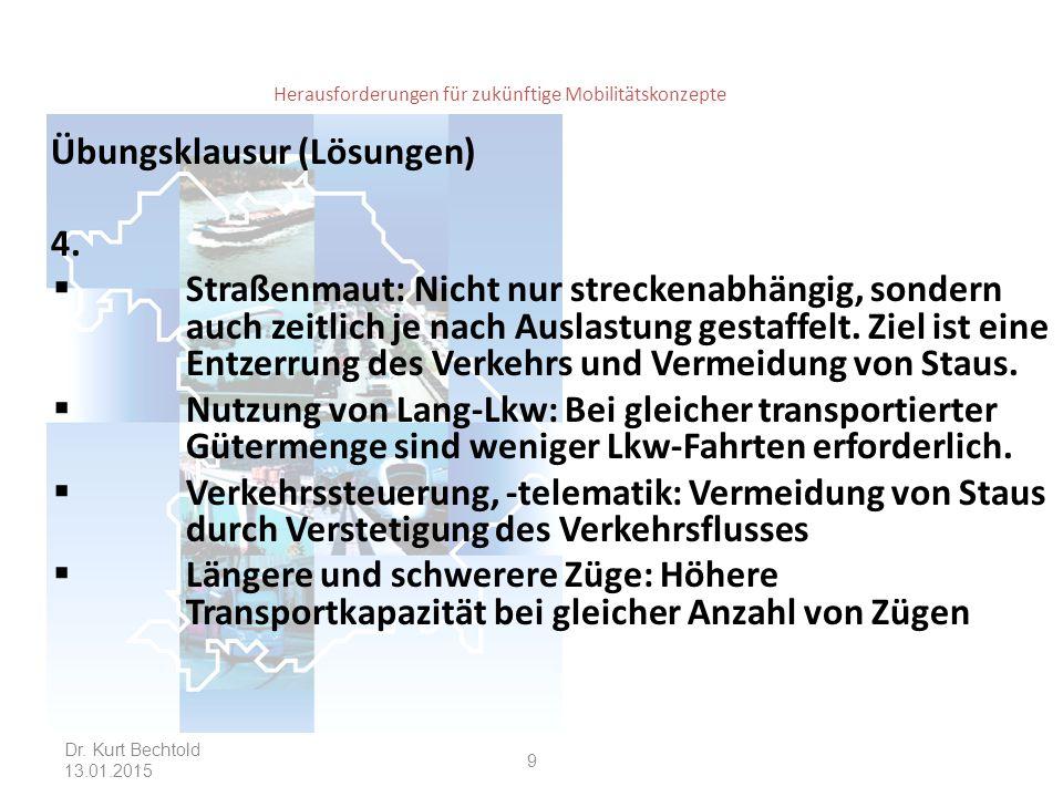 Herausforderungen für zukünftige Mobilitätskonzepte Übungsklausur (Lösungen) 4.  Straßenmaut: Nicht nur streckenabhängig, sondern auch zeitlich je na