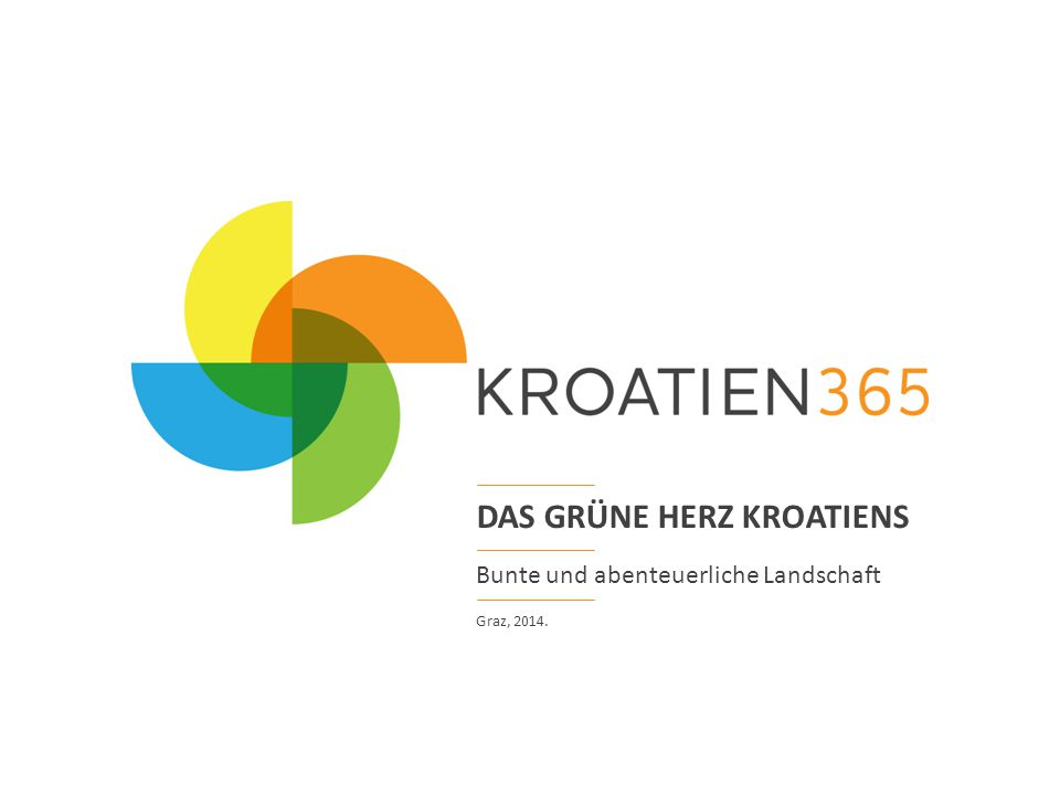 DAS GRÜNE HERZ KROATIENS Graz, 2014. Bunte und abenteuerliche Landschaft