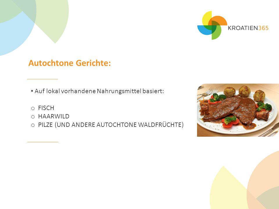 Autochtone Gerichte: Auf lokal vorhandene Nahrungsmittel basiert: o FISCH o HAARWILD o PILZE (UND ANDERE AUTOCHTONE WALDFRÜCHTE)