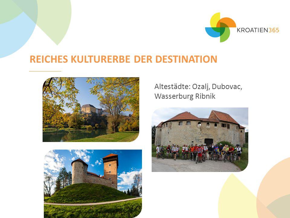 REICHES KULTURERBE DER DESTINATION Altestädte: Ozalj, Dubovac, Wasserburg Ribnik