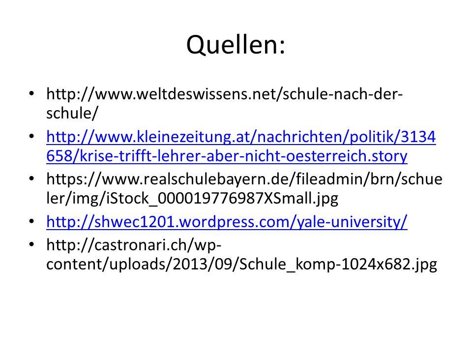Quellen: http://www.weltdeswissens.net/schule-nach-der- schule/ http://www.kleinezeitung.at/nachrichten/politik/3134 658/krise-trifft-lehrer-aber-nich