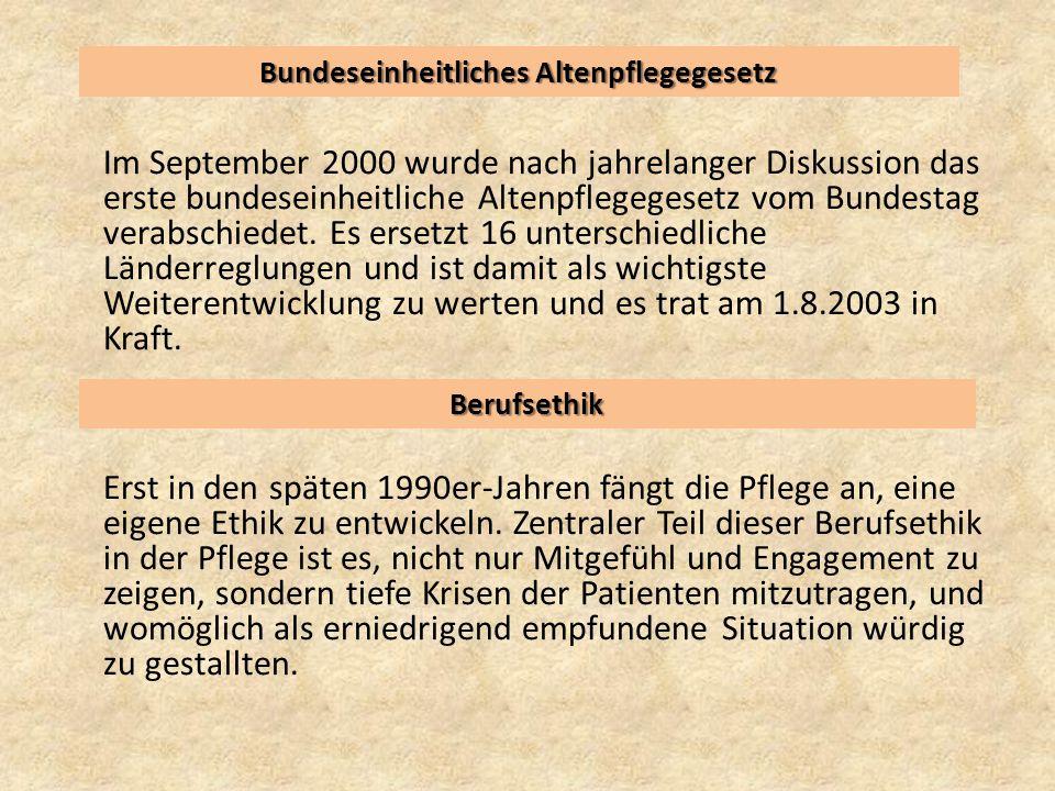 Im September 2000 wurde nach jahrelanger Diskussion das erste bundeseinheitliche Altenpflegegesetz vom Bundestag verabschiedet. Es ersetzt 16 untersch