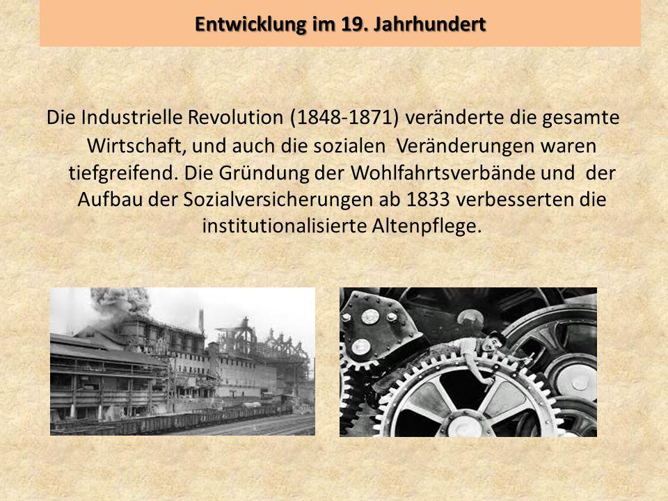 Entwicklung im 19. Jahrhundert Die Industrielle Revolution (1848-1871) veränderte die gesamte Wirtschaft, und auch die sozialen Veränderungen waren ti