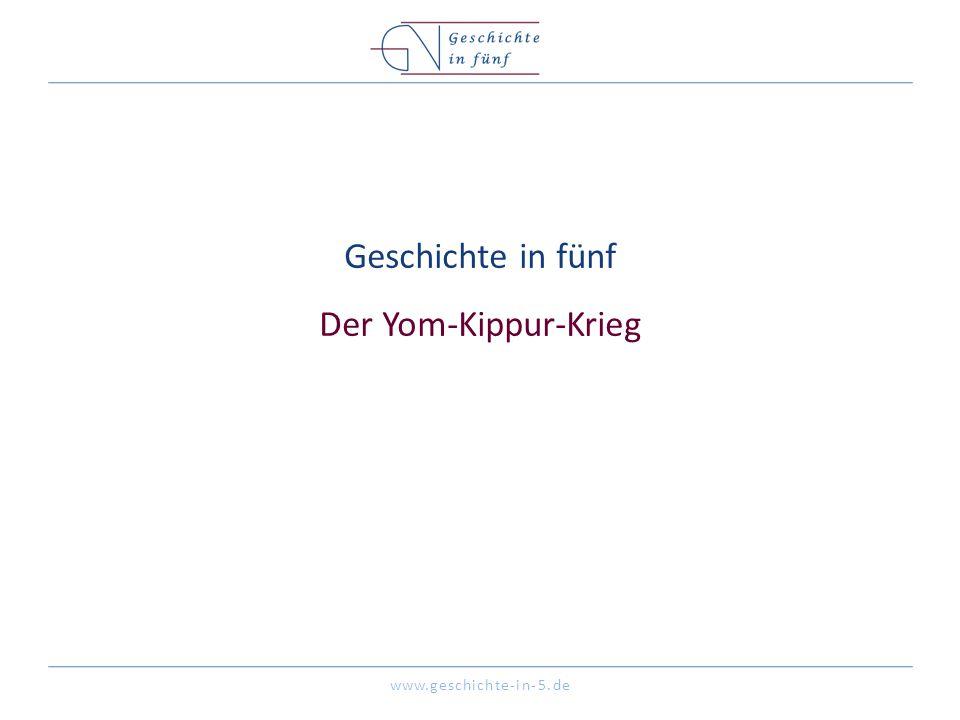 www.geschichte-in-5.de Geschichte in fünf Der Yom-Kippur-Krieg