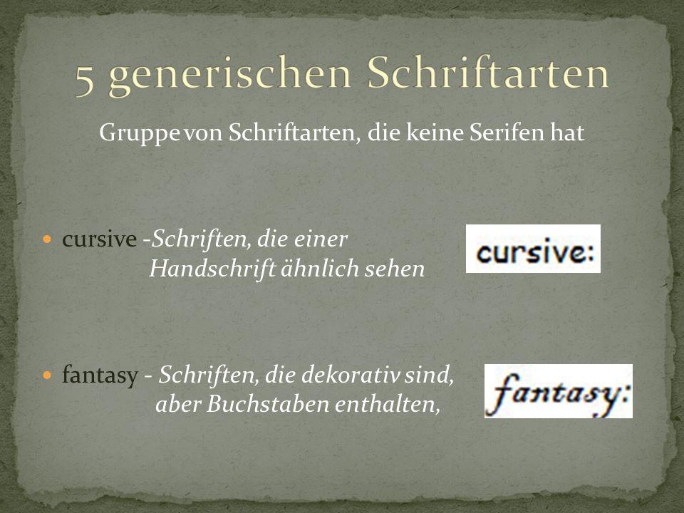 Gruppe von Schriftarten, die keine Serifen hat cursive -Schriften, die einer Handschrift ähnlich sehen fantasy - Schriften, die dekorativ sind, aber Buchstaben enthalten,