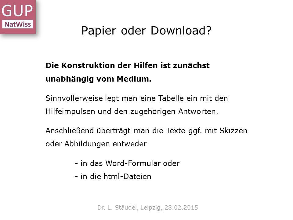 Papier oder Download? Dr. L. Stäudel, Leipzig, 28.02.2015 Die Konstruktion der Hilfen ist zunächst unabhängig vom Medium. Sinnvollerweise legt man ein