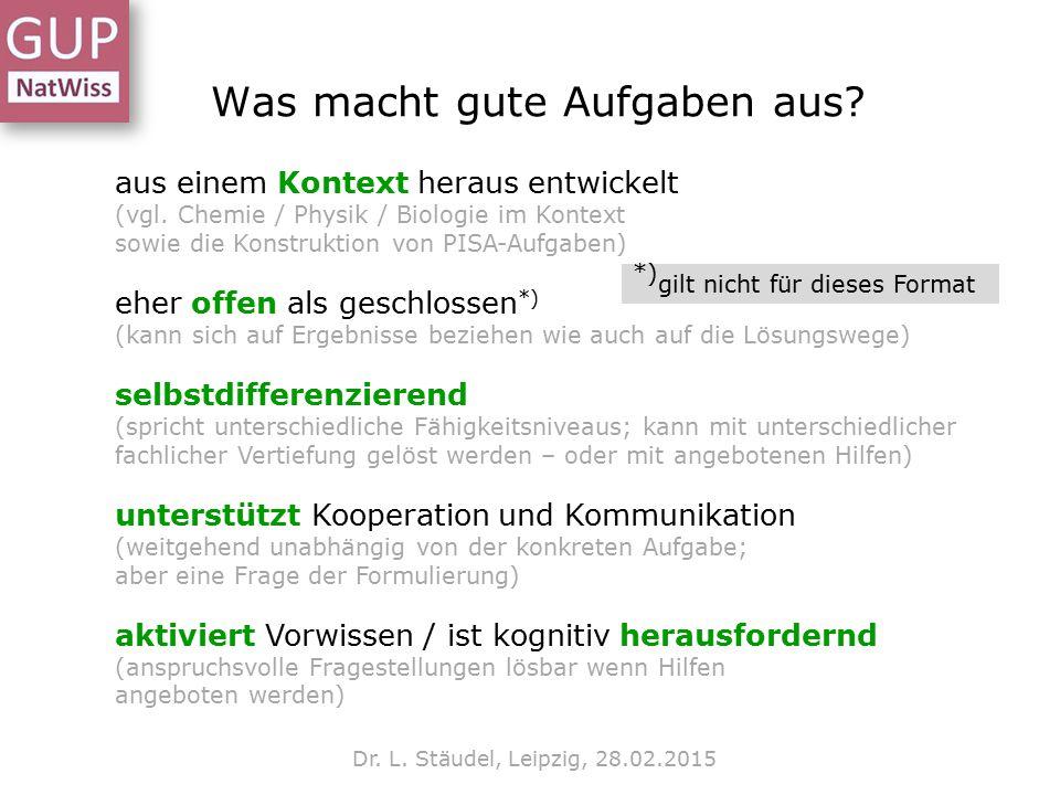 Was macht gute Aufgaben aus? Dr. L. Stäudel, Leipzig, 28.02.2015 aus einem Kontext heraus entwickelt (vgl. Chemie / Physik / Biologie im Kontext sowie