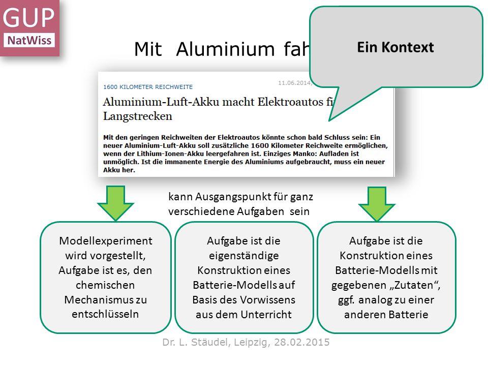 Mit Aluminium fahren? Dr. L. Stäudel, Leipzig, 28.02.2015 kann Ausgangspunkt für ganz verschiedene Aufgaben sein Modellexperiment wird vorgestellt, Au