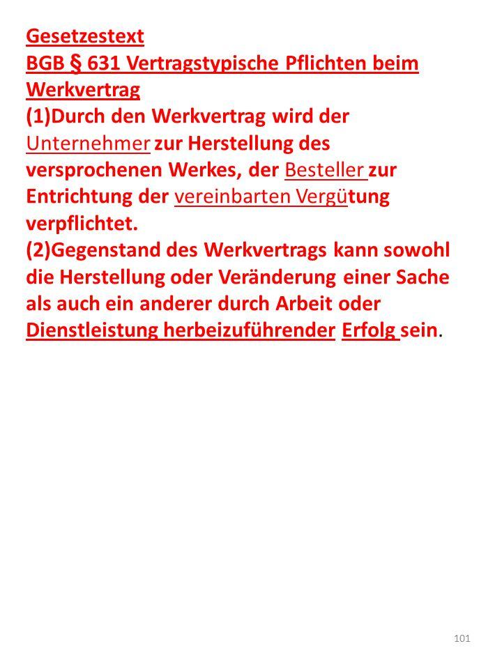 Gesetzestext BGB § 631 Vertragstypische Pflichten beim Werkvertrag (1)Durch den Werkvertrag wird der Unternehmer zur Herstellung des versprochenen Wer