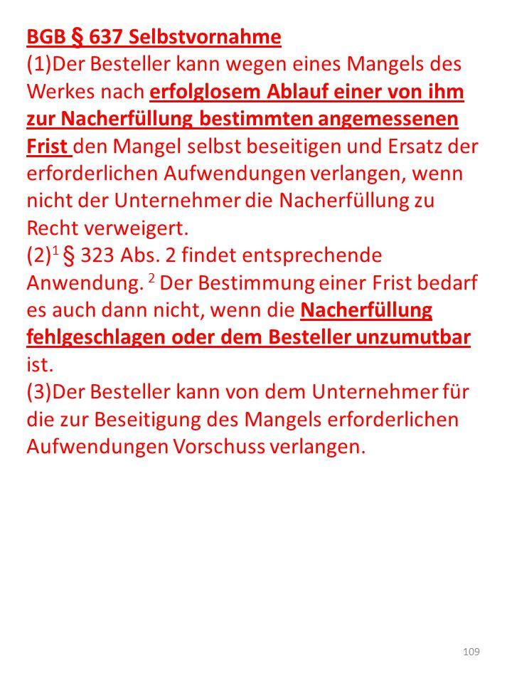 BGB § 637 Selbstvornahme (1)Der Besteller kann wegen eines Mangels des Werkes nach erfolglosem Ablauf einer von ihm zur Nacherfüllung bestimmten angem