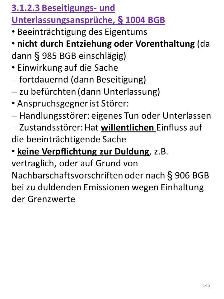 3.1.2.3 Beseitigungs- und Unterlassungsansprüche, § 1004 BGB Beeinträchtigung des Eigentums nicht durch Entziehung oder Vorenthaltung (da dann § 985 B