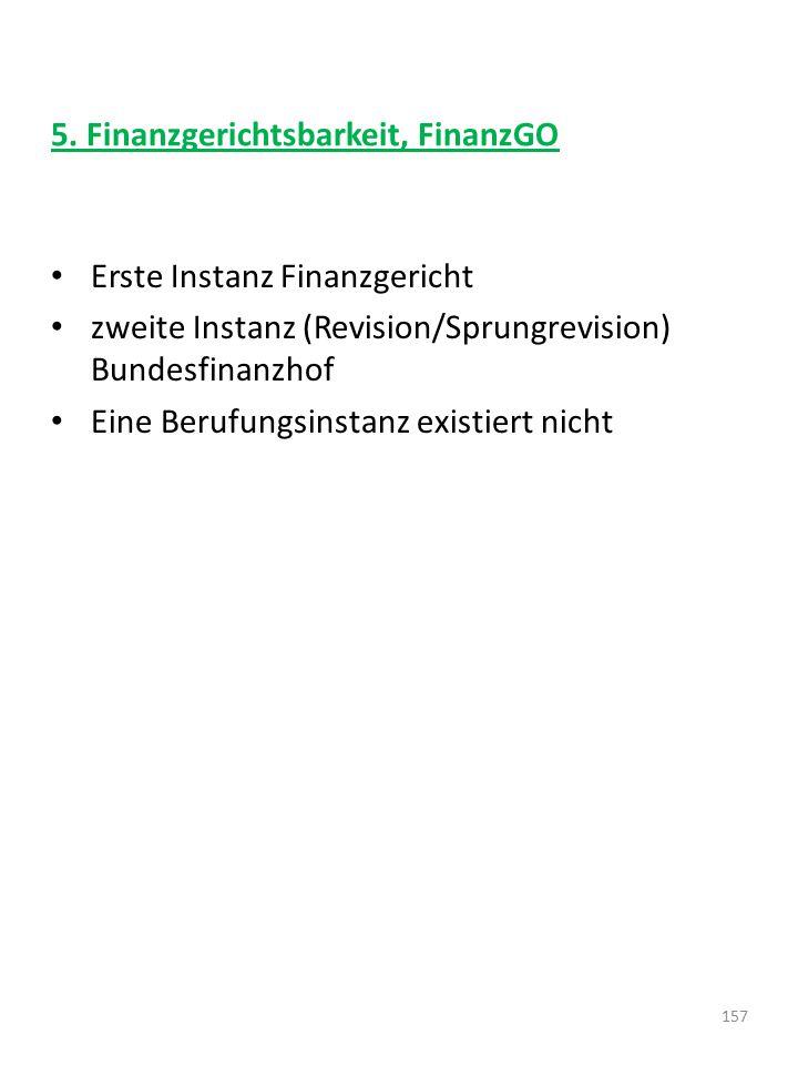 5. Finanzgerichtsbarkeit, FinanzGO Erste Instanz Finanzgericht zweite Instanz (Revision/Sprungrevision) Bundesfinanzhof Eine Berufungsinstanz existier