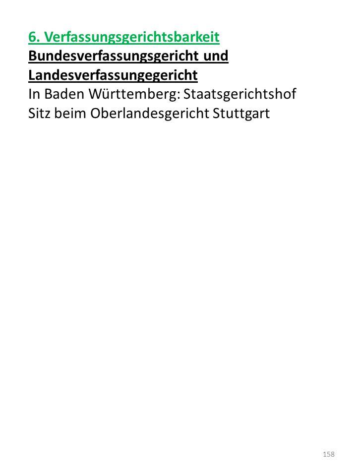 6. Verfassungsgerichtsbarkeit Bundesverfassungsgericht und Landesverfassungegericht In Baden Württemberg: Staatsgerichtshof Sitz beim Oberlandesgerich