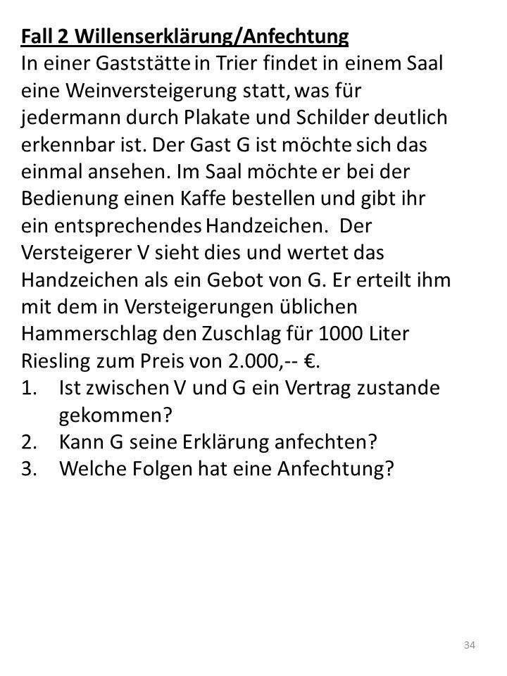 Fall 2 Willenserklärung/Anfechtung In einer Gaststätte in Trier findet in einem Saal eine Weinversteigerung statt, was für jedermann durch Plakate und