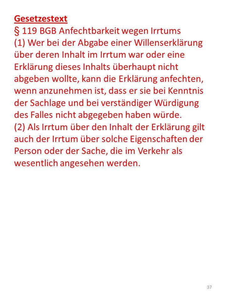 Gesetzestext § 119 BGB Anfechtbarkeit wegen Irrtums (1) Wer bei der Abgabe einer Willenserklärung über deren Inhalt im Irrtum war oder eine Erklärung