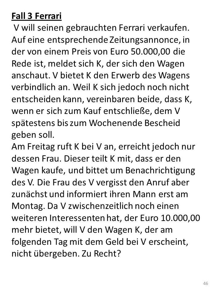 Fall 3 Ferrari V will seinen gebrauchten Ferrari verkaufen. Auf eine entsprechende Zeitungsannonce, in der von einem Preis von Euro 50.000,00 die Rede