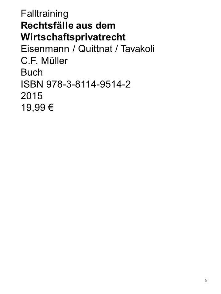 Falltraining Rechtsfälle aus dem Wirtschaftsprivatrecht Eisenmann / Quittnat / Tavakoli C.F. Müller Buch ISBN 978-3-8114-9514-2 2015 19,99 € 6