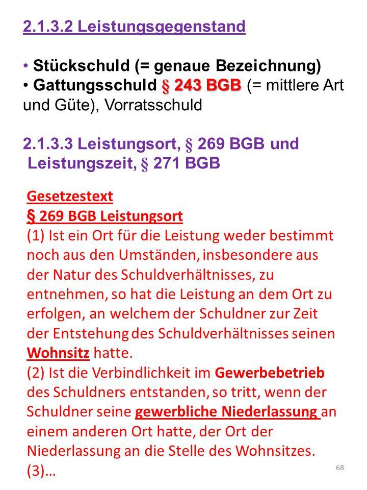 2.1.3.2 Leistungsgegenstand Stückschuld (= genaue Bezeichnung) § 243 BGB Gattungsschuld § 243 BGB (= mittlere Art und Güte), Vorratsschuld 2.1.3.3 Lei
