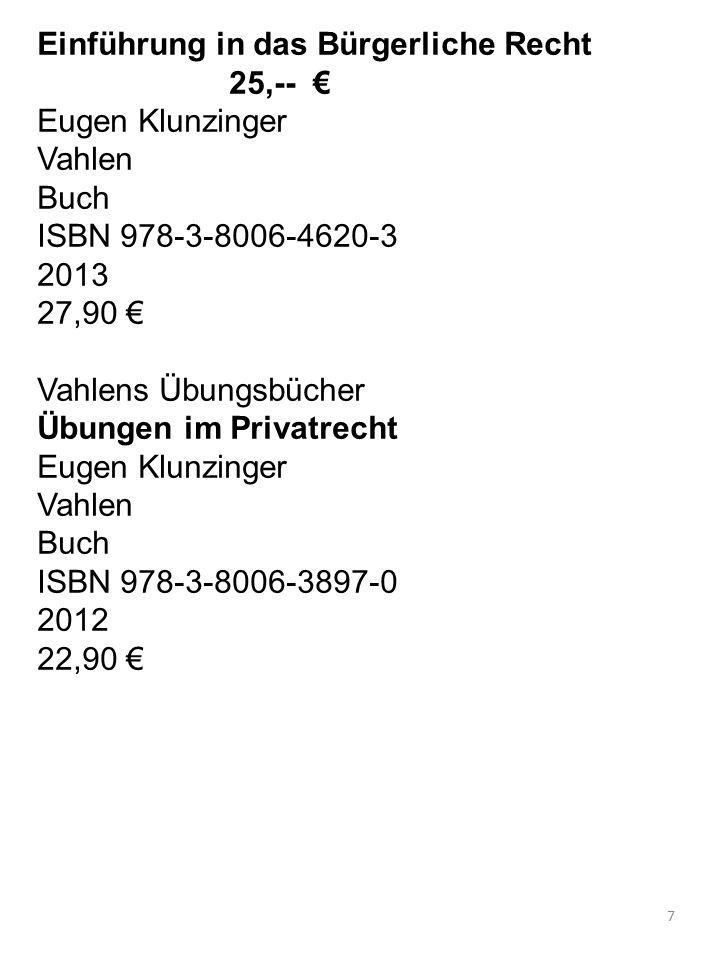 Einführung in das Bürgerliche Recht 25,-- € Eugen Klunzinger Vahlen Buch ISBN 978-3-8006-4620-3 2013 27,90 € Vahlens Übungsbücher Übungen im Privatrec