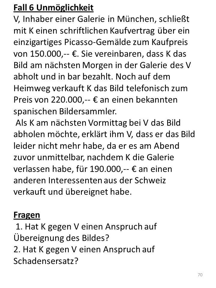 Fall 6 Unmöglichkeit V, Inhaber einer Galerie in München, schließt mit K einen schriftlichen Kaufvertrag über ein einzigartiges Picasso-Gemälde zum Ka
