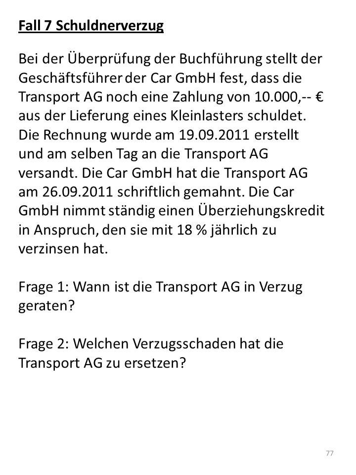 Fall 7 Schuldnerverzug Bei der Überprüfung der Buchführung stellt der Geschäftsführer der Car GmbH fest, dass die Transport AG noch eine Zahlung von 1