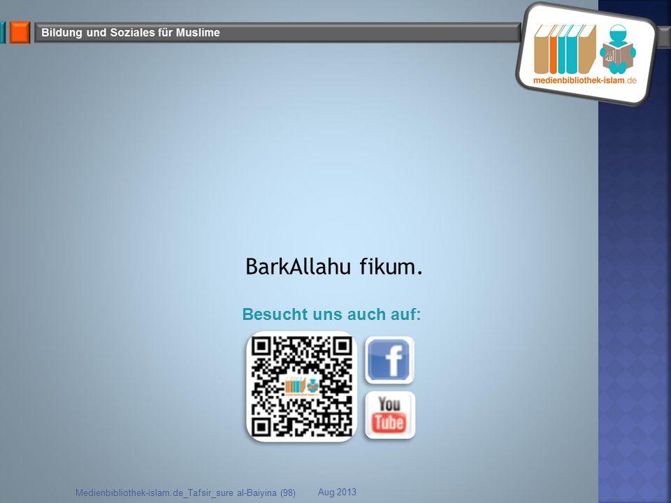 Aug 2013 Medienbibliothek-islam.de_Tafsir_sure al-Baiyina (98) BarkAllahu fikum. Besucht uns auch auf: