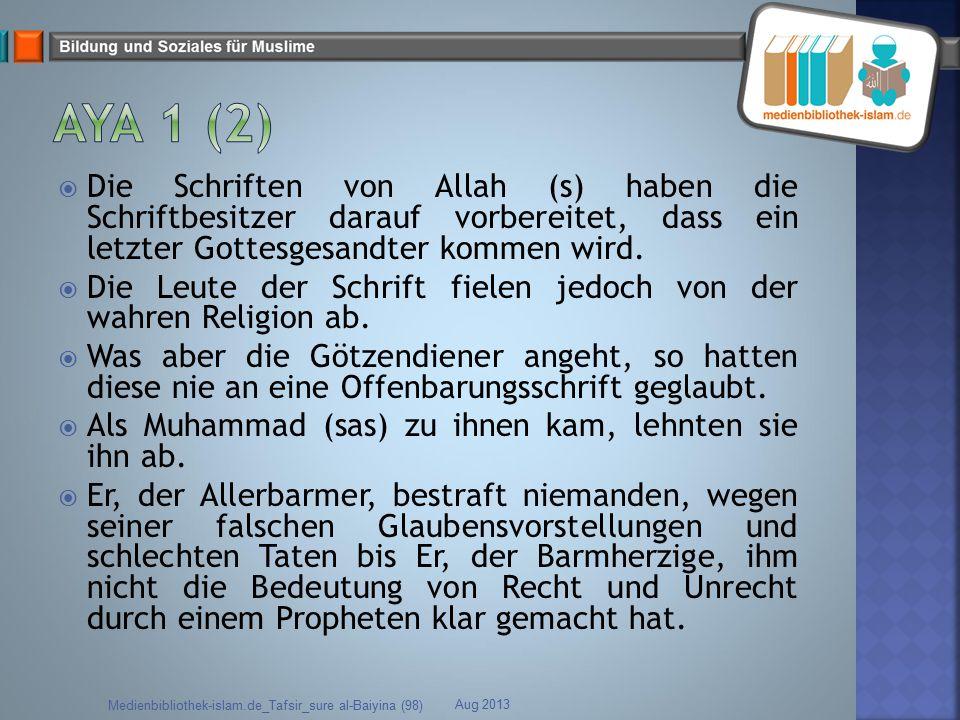  Die Schriften von Allah (s) haben die Schriftbesitzer darauf vorbereitet, dass ein letzter Gottesgesandter kommen wird.  Die Leute der Schrift fiel