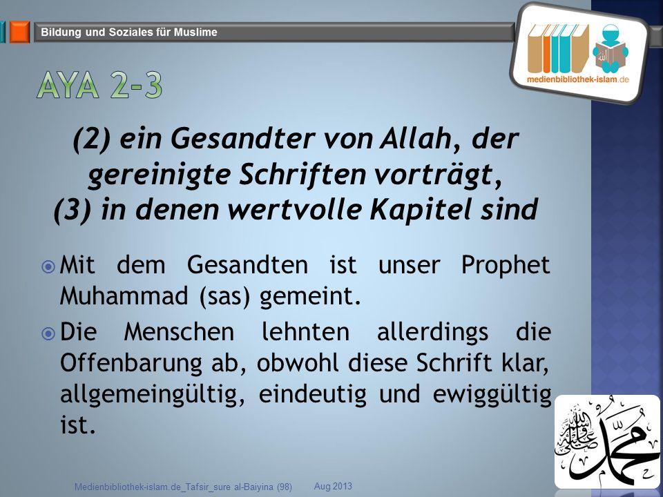 (2) ein Gesandter von Allah, der gereinigte Schriften vorträgt, (3) in denen wertvolle Kapitel sind  Mit dem Gesandten ist unser Prophet Muhammad (sa