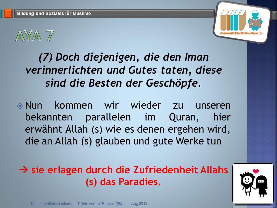 (7) Doch diejenigen, die den Iman verinnerlichten und Gutes taten, diese sind die Besten der Geschöpfe.  Nun kommen wir wieder zu unseren bekannten p