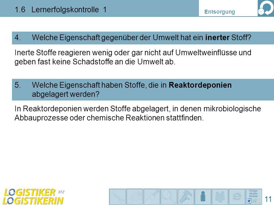 Entsorgung 11 1.6 Lernerfolgskontrolle 1 Welche Eigenschaft gegenüber der Umwelt hat ein inerter Stoff?4. Welche Eigenschaft haben Stoffe, die in Reak