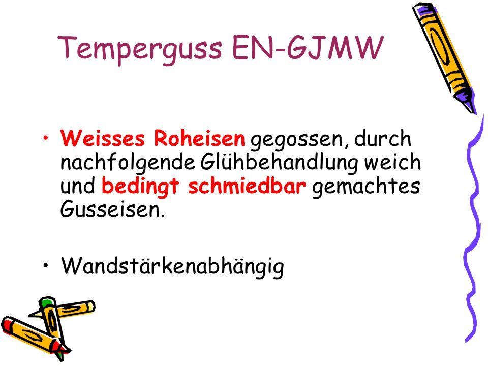 Temperguss EN-GJMW Weisses Roheisen gegossen, durch nachfolgende Glühbehandlung weich und bedingt schmiedbar gemachtes Gusseisen. Wandstärkenabhängig