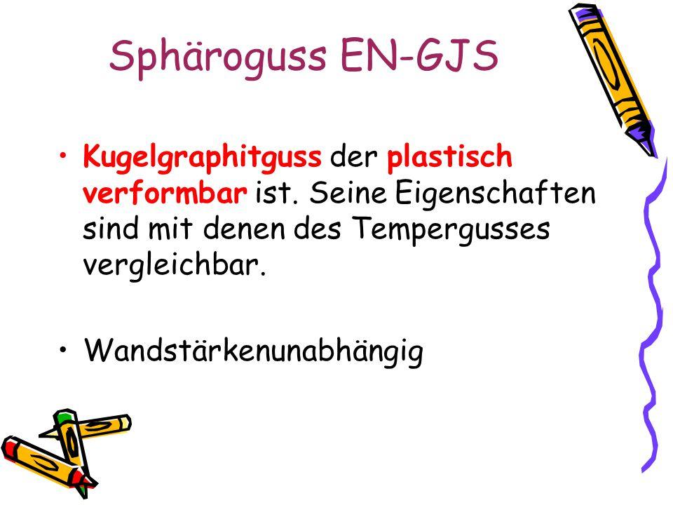 Sphäroguss EN-GJS Kugelgraphitguss der plastisch verformbar ist. Seine Eigenschaften sind mit denen des Tempergusses vergleichbar. Wandstärkenunabhäng