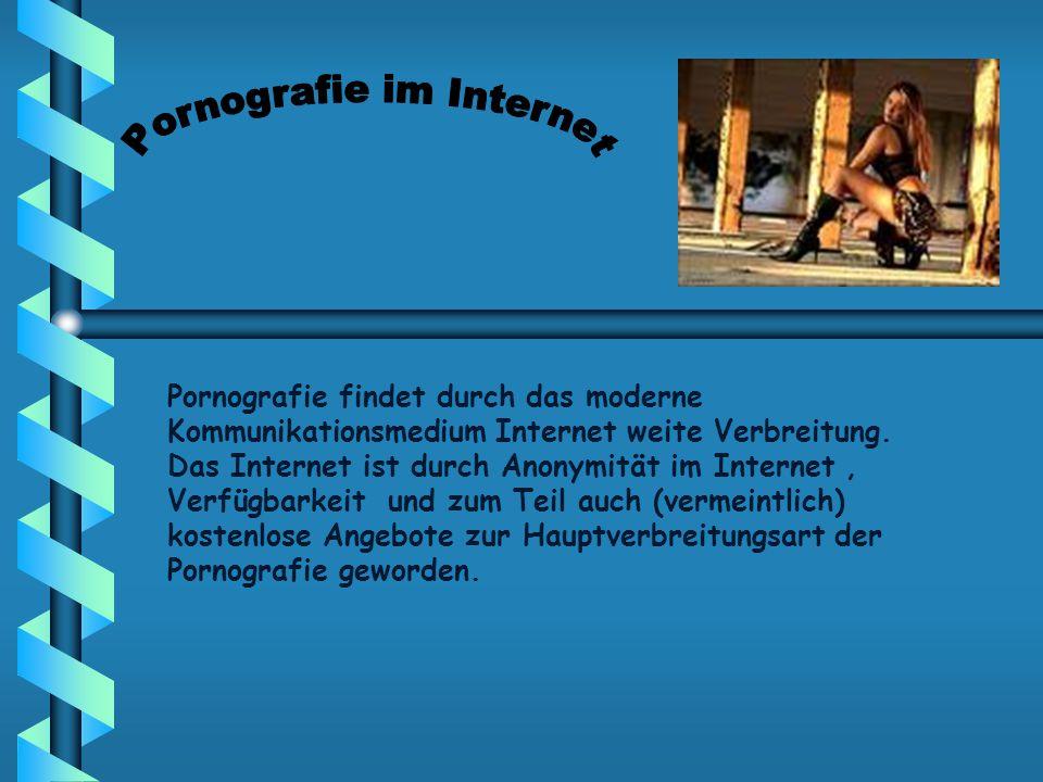 Pornografie findet durch das moderne Kommunikationsmedium Internet weite Verbreitung. Das Internet ist durch Anonymität im Internet, Verfügbarkeit und