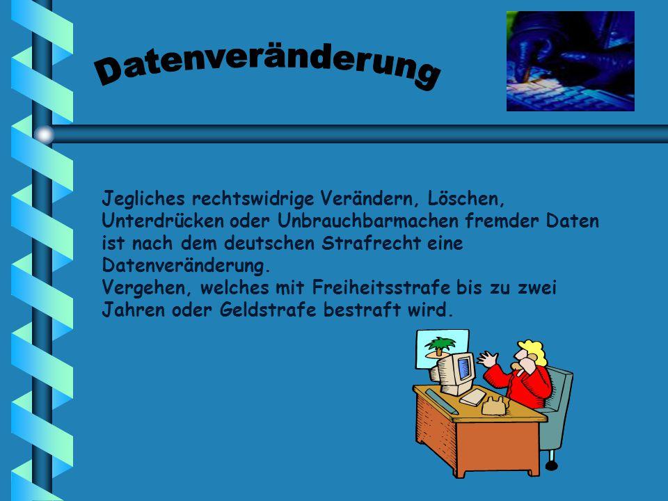 Jegliches rechtswidrige Verändern, Löschen, Unterdrücken oder Unbrauchbarmachen fremder Daten ist nach dem deutschen Strafrecht eine Datenveränderung.