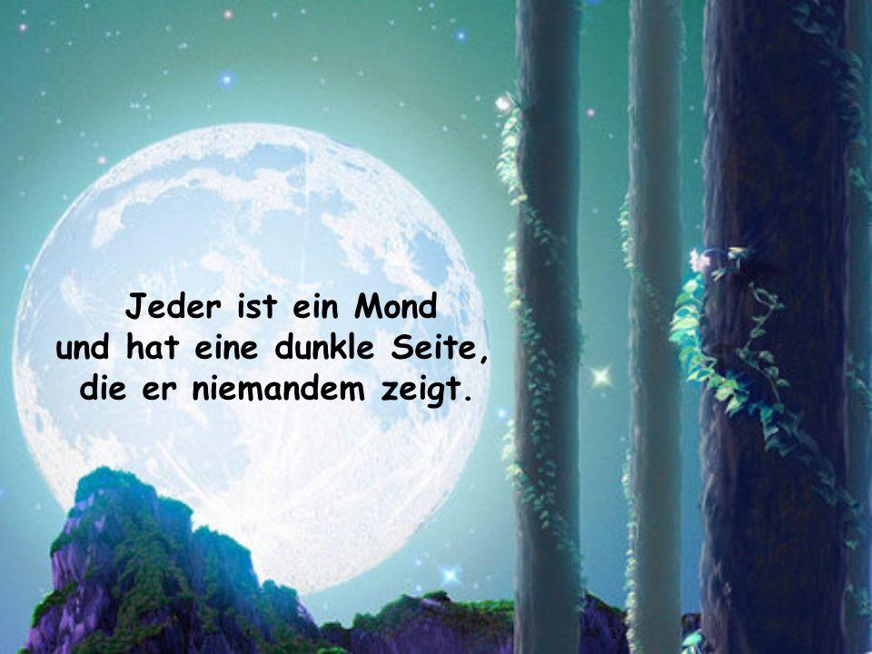 Jeder ist ein Mond und hat eine dunkle Seite, die er niemandem zeigt.