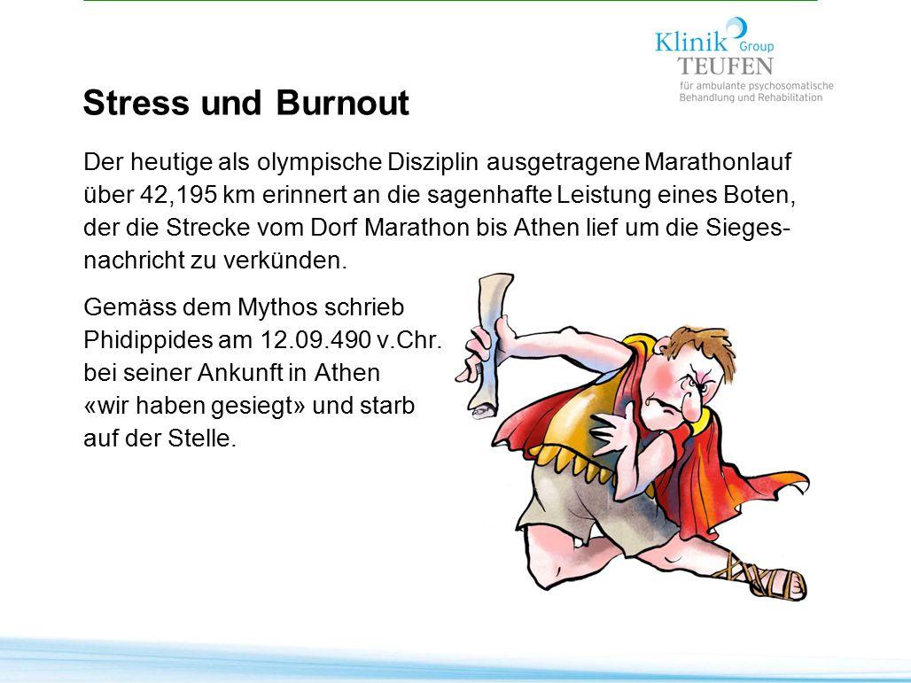 Stress und Burnout Der heutige als olympische Disziplin ausgetragene Marathonlauf über 42,195 km erinnert an die sagenhafte Leistung eines Boten, der