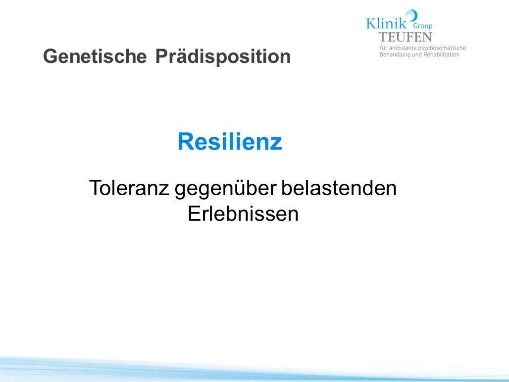 Genetische Prädisposition Resilienz Toleranz gegenüber belastenden Erlebnissen