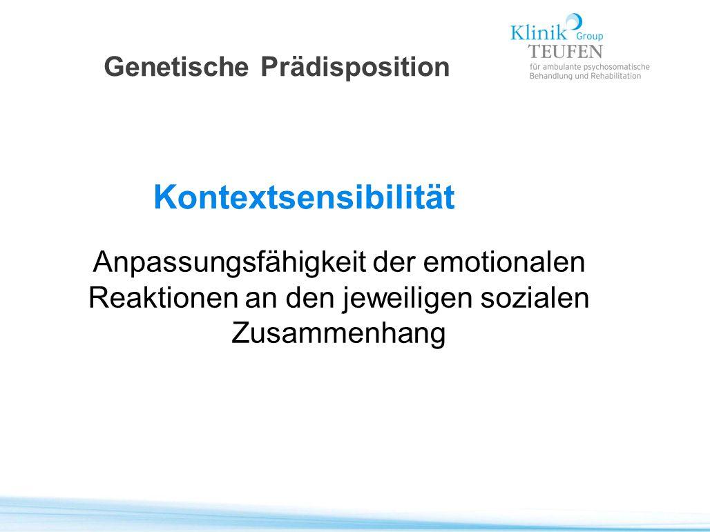 Genetische Prädisposition Kontextsensibilität Anpassungsfähigkeit der emotionalen Reaktionen an den jeweiligen sozialen Zusammenhang