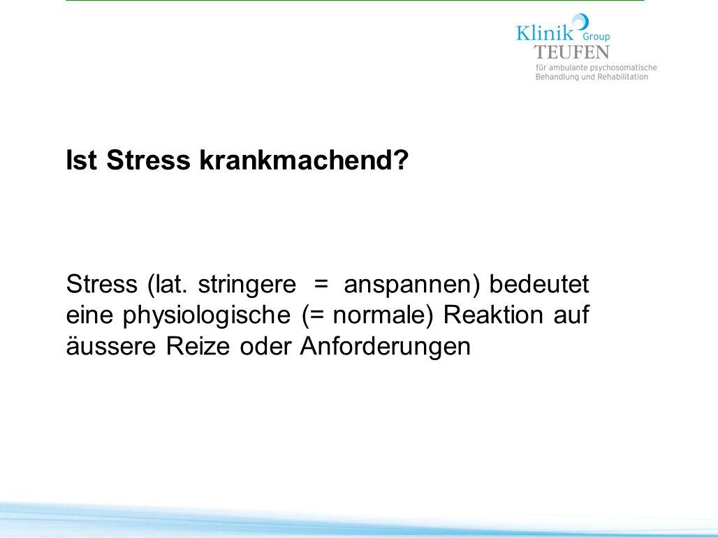 Stress (lat. stringere = anspannen) bedeutet eine physiologische (= normale) Reaktion auf äussere Reize oder Anforderungen Ist Stress krankmachend?