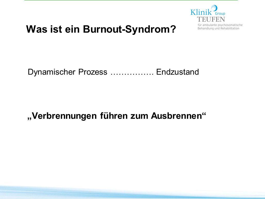 """Was ist ein Burnout-Syndrom? Dynamischer Prozess ……………. Endzustand """"Verbrennungen führen zum Ausbrennen"""""""