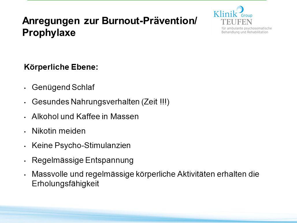 Anregungen zur Burnout-Prävention/ Prophylaxe Körperliche Ebene: Genügend Schlaf Gesundes Nahrungsverhalten (Zeit !!!) Alkohol und Kaffee in Massen Ni