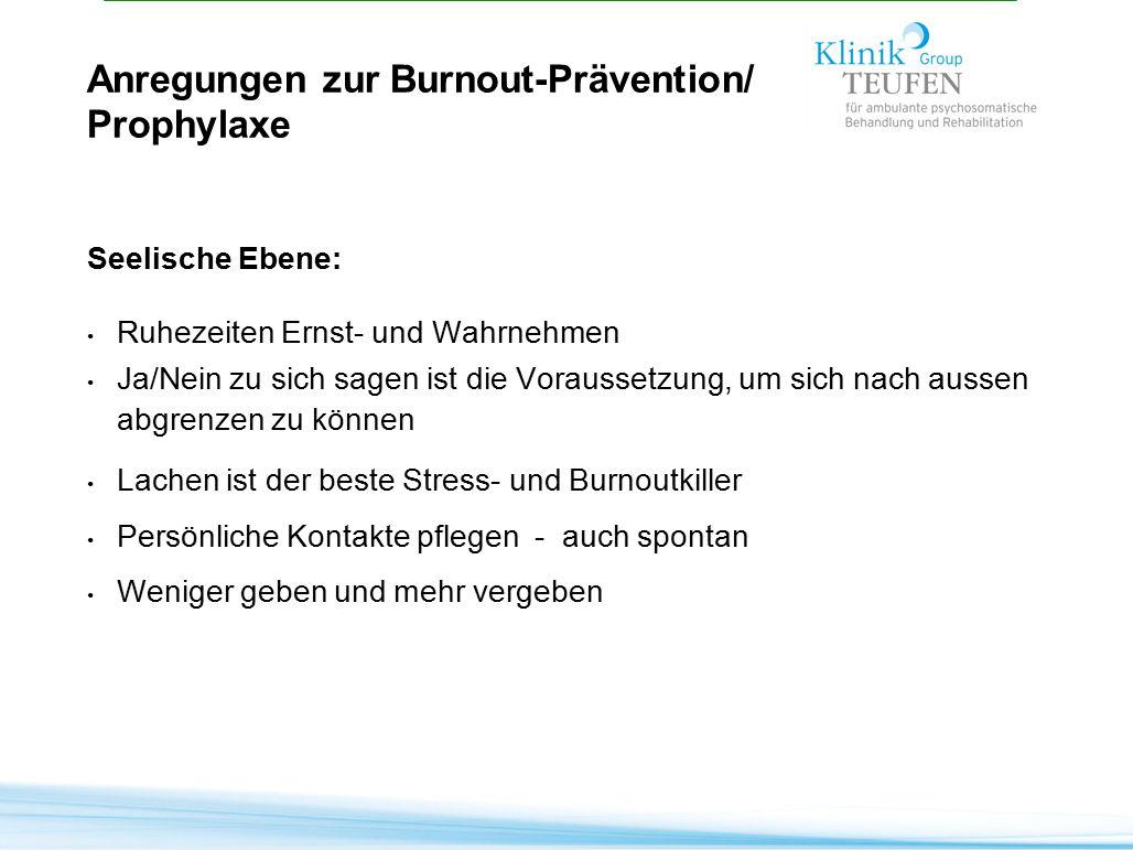 Anregungen zur Burnout-Prävention/ Prophylaxe Seelische Ebene: Ruhezeiten Ernst- und Wahrnehmen Ja/Nein zu sich sagen ist die Voraussetzung, um sich n