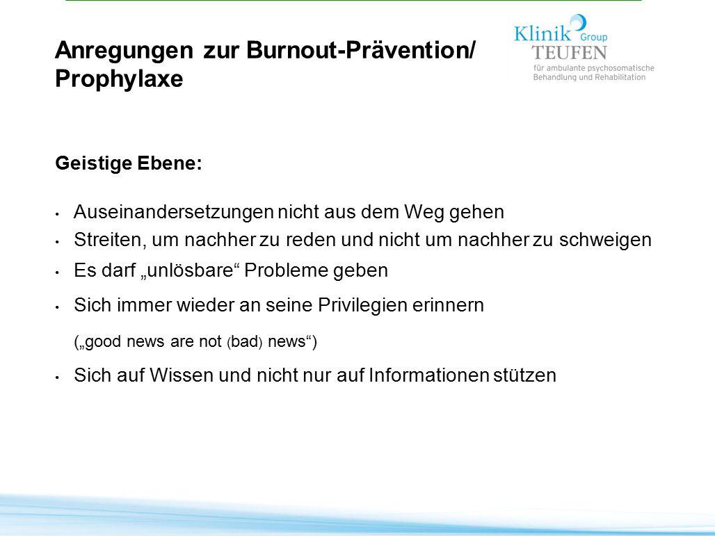 Anregungen zur Burnout-Prävention/ Prophylaxe Geistige Ebene: Auseinandersetzungen nicht aus dem Weg gehen Streiten, um nachher zu reden und nicht um